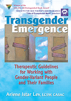 Transgender emergence : therapeutic guidelines for working with gender-variant people and their families
