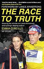 Race to truth : blowing the whistle on Lance Armstrong and cycling's doping culture
