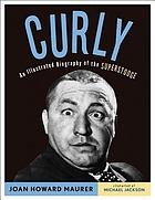 Curly : an illustrated biography of the superstooge