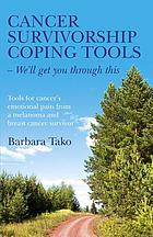 Cancer Survivorship Coping Tools - We'll get you through this : Tools for cancer's emotional pain from a melanoma and breast cancer survivor.