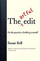 The artful edit : on the practice of editing yourself