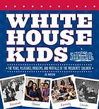 White House kids : the perks, pleasures, problems, and pratfalls of the Presidents' children
