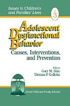 Adolescent dysfunctional behavior : causes, interventions, and prevention