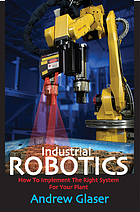 Industrial robotics : how to implement the right system for your plant