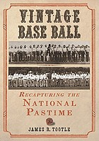 Vintage base ball : recapturing the national pastime
