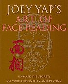 Joey Yap's art of face reading : unmask the secrets of your personality and destiny.