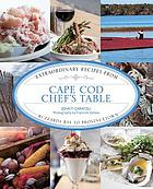 Cape Cod chef's table : extraordinary recipes from Buzzards Bay to Provincetown