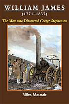 William James (1771-1837) : the man who discovered George Stephenson