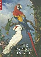 The parrot in art : from Dürer to Elizabeth Butterworth
