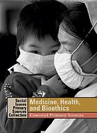 Medicine, health, and bioethics : essential primary sources