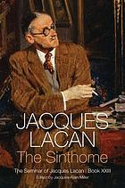 The Sinthome : the seminar of Jacques Lacan, book XXIII