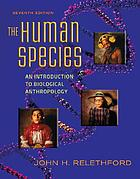 The human species : an introduction to biological anthropology