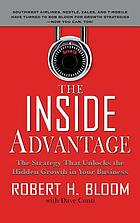 The inside advantage : the strategy that unlocks the hidden growth in your business