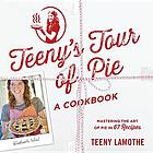 Teeny's tour of pie, a cookbook : mastering the art of pie in 67 recipes