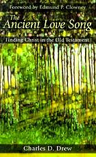 The ancient love song : finding Christ in the Old Testament