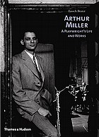Arthur Miller : a playwright's life and works