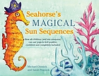 Seahorse's magical sun sequences : how all children (and sea creatures) can use yoga to feel positive, confident and completely included