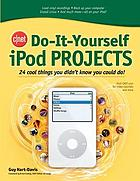 Do it-yourself iPod projects : 24 cool things you didn't know you could do!