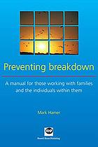 Preventing breakdown : a manual for those working with families and the individuals within them