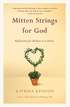 Mitten strings for God : reflections for mothers in a hurry