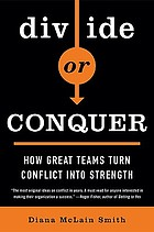 Divide or conquer : how great teams turn conflict into strength