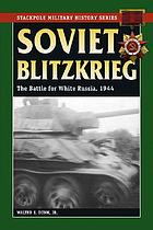 Soviet Blitzkrieg : the battle for White Russia, 1944