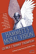 Hammett's moral vision : the most influential in-depth analysis of Dashiell Hammett's novels 'Red harvest', 'The Dain curse', 'The Maltese falcon', 'The glass key' and 'The thin man'