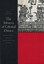 The Mixtecs of colonial Oaxaca : Ñudzahui history, sixteenth through eighteenth centuries