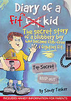 Diary of a fit kid : the story of a blubbery boy who became flab-free & fighting fit