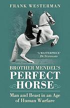 Brother Mendel's perfect horse : man and beast in an age of human warfare