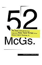 52 McGs. : the best obituaries from legendary New York Times writer Robert McG. Thomas Jr.