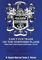 Early fur trade on the Northern Plains : Canadian traders among the Mandan and Hidatsa Indians, 1738-1818 : the narratives of John Macdonell, David Thompson, François-Antoine Larocque, and Charles McKenzie