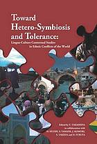 Toward hetero, symbiosis and tolerance : lingua, culture contextual studies in ethnic conflicts of the world