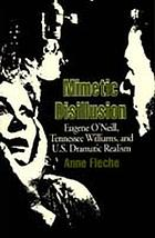 Mimetic disillusion : Eugene O'Neill, Tennessee Williams, and U.S. dramatic realism