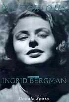 Notorious : the life of Ingrid Bergman