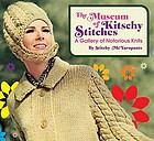 The museum of kitschy stitches : a gallery of notorious knits