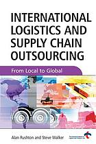 International logistics and supply chain outsourcing : from local to global