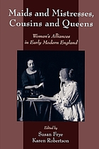 Maids and mistresses, cousins and queens : women's alliances in early modern England