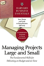 Harvard business essentials : managing projects large and small : the fundamental skills for delivering on budget and on time.