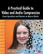 A practical guide to video and audio compression : from sprockets and rasters to macroblocks