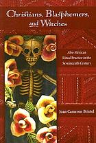 Christians, blasphemers, and witches : Afro-Mexican ritual practice in the seventeenth century