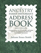 The ancestry family historian's address book : a comprehensive list of local, state, and federal agencies and institutions and ethnic and genealogical organizations