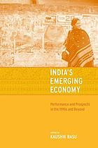 India's emerging economy : performance and prospects in the 1990s and beyond