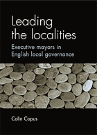 Leading the Localities : Executive Mayors in English Local Governance