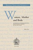 Woman, mother, and bride : an exegetical investigation into the