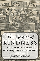 The gospel of kindness : animal welfare and the making of modern America