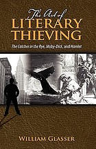 The art of literary thieving : the Catcher in the Rye, Moby-Dick, and Hamlet