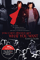 You can't always get what you want : my life with the Rolling Stones, the Grateful Dead and other wonderful reprobates