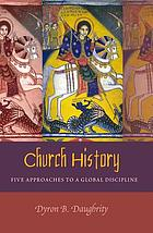 Church history : five approaches to a global discipline
