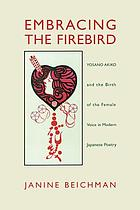 Embracing the firebird : Yosano Akiko and the birth of the female voice in modern Japanese poetry